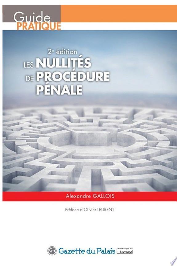 Les nullités de procédure pénale / Alexandre Gallois,... ; préface d'Olivier Leurent.- Issy-les-Moulineaux : Gazette du Palais, une marque de Lextenso , DL 2017