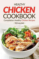 Healthy Chicken Cookbook - Compilation Healthy Chicken Recipes