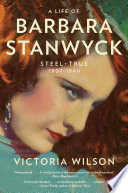 A Life Of Barbara Stanwyck : first volume of the full-scale...