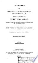Memoirs Of Maximilian De Bethune Duke Of Sully Prime Minister To Henry The Great To Which Is Annexed The Trial Of Ravaillac For The Murder Of Henry The Great