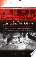 The Shallow Grave and Other True Crime Stories from the Case Files of Christian Botha  South Africa s Foremost Private Investigator