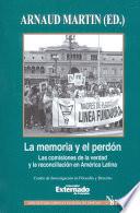 La memoria y perdón. Las comisiones de la verdad y la reconciliación en América Latina