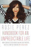 Handbook For An Unpredictable Life How I Survived Sister Renata And My Crazy Mother And Still Came Out Smiling With Great Hair
