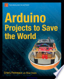 Arduino Projects to Save the World  Premeaux   Evans  2011