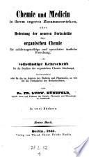 Chemie der organischen Bestandtheile, nebst geschichtlicher Erörterung der früheren chemiatrischen Ansichten, sowie Beurtheilung der naturwissenschaftlichen, insbesondere der chemischen Studien in Bezug auf die academische Ausbildung zum ärztlichen Beruf