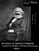 The Process of Capitalist Production - Capital: A Critique of Political Economy, Vol. I (Annotated)