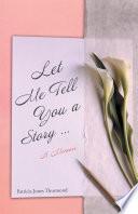 Let Me Tell You a Story    A Memoir