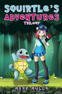 Squirtle s Adventure Trilogy  an Unofficial Pokemon Go Diary Book for Kids Ages 6   12  Preteen