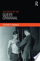 The Myth of the Queer Criminal