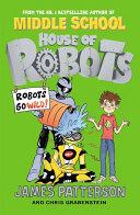 House Of Robots: Robots Go Wild! : 'bot brains versus 'bot brawn in an...