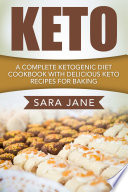 Keto  A Complete Ketogenic Diet Cookbook With Delicious Keto Recipes For Baking