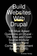 Build Websites With Drupal  100 Most Asked Questions on Drupal   The Free and Open Source modular framework and Content Management System  CMS