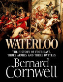 Waterloo  The History of Four Days  Three Armies and Three Battles