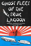 Ghost Fleet of the Truk Lagoon  Japanese Mandated Islands