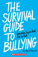 The Survival Guide to Bullying: Written by a Teen For A Kid One Day I Realized That