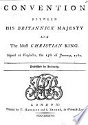 Convention between His Britannick Majesty and the Most Christian King. Signed at Versailles the 15th of January 1787. Fr. and Eng