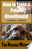 How to Train a Police Bloodhound and Scent Discriminating Patrol Dog   2nd Edition