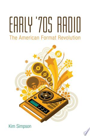 Early '70s Radio: The American Format Revolution - ISBN:9781441157584