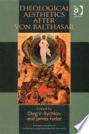 Theological Aesthetics After Von Balthasar