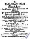 Die wohl-bewachte Statt Jerusalem von vierzehen tapffern Schildwachten und Amazonin ... die hochlöbliche Bruderschafft deren heiligen Vierzehen Noth-Helffern ... vorgestellet von Ferdinando Thurn (etc.)