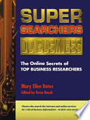 Super Searchers Do Business : finding and gaining access to needed...