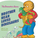 The Berenstain Bears  Brother Bear Loves Dinosaurs