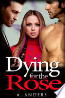 Dying for the Rose  A Bisexual   Gay Friendly Romantic Mystery