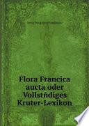 Flora Francica aucta oder Vollst?diges Kruter-Lexikon