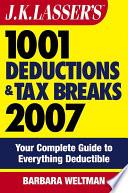 J K  Lasser s 1001 Deductions and Tax Breaks 2007