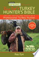Chasing Spring Presents  Ray Eye s Turkey Hunter s Bible