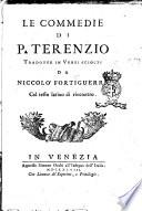 Le Commedie di P  Terenzio tradotte in versi sciolti da Niccolo Fortiguerri  col testo latino di rincontro