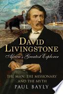 David Livingstone  Africa s Greatest Explorer
