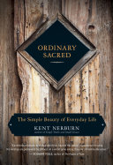 Ordinary Sacred : The Simple Beauty of Everyday Life - Kent Nerburn
