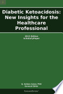 Diabetic Ketoacidosis New Insights For The Healthcare Professional 2013 Edition