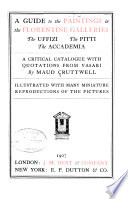 A Guide to the Paintings in the Florentine Galleries  the Uffizi  the Pitti  the Accademia