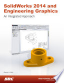 SolidWorks 2014 and Engineering Graphics   An Integrated Approach