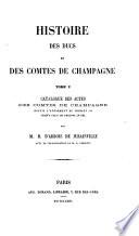 Histoire des ducs et des comtes de Champagne ...: Catalogue des actes des comtes de Champagne depuis la̕vènement de Thibaut III jusquà̕ celui de Philippe le Bel. 1863