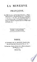 La Minerve francaise par Aignan, Benjanim Constant, Evariste Dumoulin, Etienne, A. Jay, E. Jouy, Lacretelle aine, Tissot ...