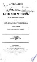A Treatise on the Divine Love and Wisdom  now first translated      and published by a Society of Gentlemen   Extracted from     Apocalypsis Explicata