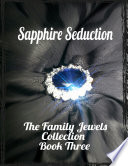Sapphire Seduction   The Family Jewels Collection Book Three