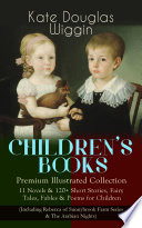 CHILDREN   S BOOKS     Premium Illustrated Collection  11 Novels   120  Short Stories  Fairy Tales  Fables   Poems for Children  Including Rebecca of Sunnybrook Farm Series   The Arabian Nights