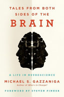 Tales from both sides of the brain : a life in neuroscience / Michael S. Gazzaniga &#59; [foreword by Steven Pinker].