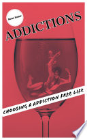 Addictions Choosing A Addiction Free Life