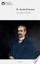 Complete Works of R  Austin Freeman  Delphi Classics