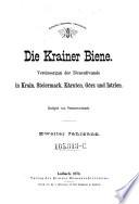 Die Krainer Biene. Vereins-Organ der Bienenfreunde in Krain, Kärnten, Steiermark, Görz und Istrien