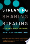 Streaming, Sharing, Stealing by Michael D. Smith and Rahul Telang/