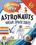 I Wonder Why Astronauts Wear Spacesuits Sticker Activity Book