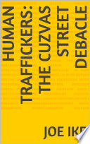 Human Traffickers: The Cuzvas Street Debacle The Railroad Of A Quaint U S