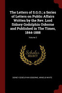 The Letters Of S G O A Series Of Letters On Public Affairs Written By The Rev Lord Sidney Godolphin Osborne And Published In The Times 1844 1888