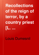 download ebook recollections of the reign of terror, by a country priest [l. dumesnil] ed. by baron ernouf, tr. by j.c. brogan pdf epub